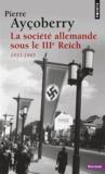 Pierre Ayçoberry - La société allemande sous le IIIe Reich, 1933-1945.