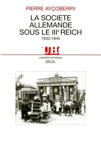 Pierre Ayçoberry - La société allemande sous le IIIe Reich - 1933-1945.