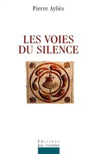 Pierre Ayliès - Les voies du silence.