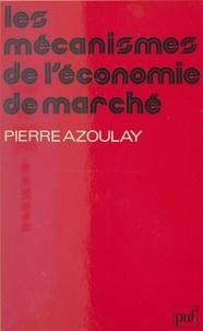 Pierre Azoulay et Pierre Tabatoni - Les mécanismes de l'économie de marché.
