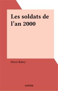 Pierre Babey - Les soldats de l'an 2000.