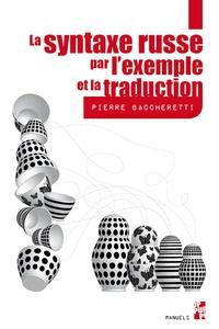 Pierre Baccheretti - La syntaxe russe par l'exemple et la traduction.