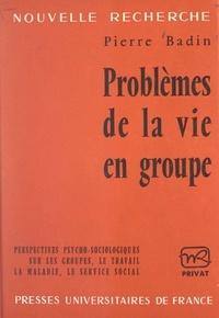 Pierre Badin et Georges Hahn - Problèmes de la vie en groupe - Perspectives psycho-sociologiques sur les groupes, le travail, la maladie, le service social.