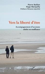 Pierre Baillon et Hugo Marquilly - Vers la liberté d'être - Accompagnement d'un jeune adulte en souffrance.