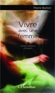 Pierre Baillon - Vivre avec une femme - Ou l'ambivalence d'Adam.