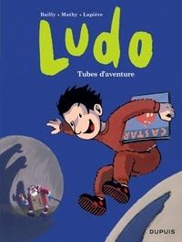 Pierre Bailly et Vincent Mathy - Ludo Tome 2 : Tubes d'aventure.