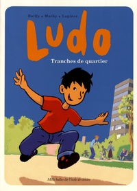 Pierre Bailly et Vincent Mathy - Ludo  : Tranches de quartier.