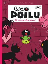 Pierre Bailly et Céline Fraipont - Petit Poilu Tome 2 : La Maison Brouillard.