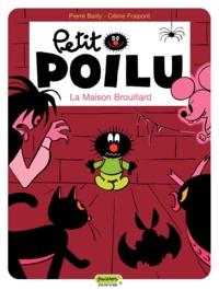 Pierre Bailly et Céline Fraipont - Petit Poilu Tome 2 : La maison du brouillard.