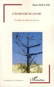 Pierre Ballans - L'écriture blanche - Un effet du démenti pervers.