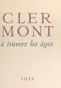 Pierre Balme et Fernand Dantan - Clermont à travers les âges - Avec des lithographies originales en couleurs de Fernand Dantan.