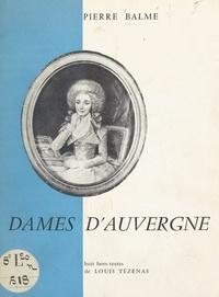 Pierre Balme et Louis Tézenas - Dames d'Auvergne - Épouses, amoureuses, amazones, politiques. Avec 8 compositions en hors-textes.