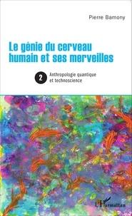 Pierre Bamony - Le génie du cerveau humain et ses merveilles - Tome 2, Anthropologie quantique et technoscience.