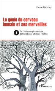 Histoiresdenlire.be Le génie du cerveau humain et ses merveilles - Tome 1, De l'anthropologie quantique comme science ultime de l'homme Image