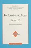 Pierre Bandet et Pierre Dasté - Les fonctions publiques de A à Z - Dictionnaire commenté.