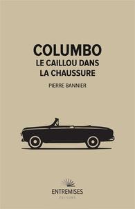 Pierre Bannier - Columbo - Le caillou dans la chaussure.