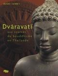 Pierre Baptiste et Thierry Zéphir - Dvaravati - Aux sources du bouddhisme en Thaïlande.