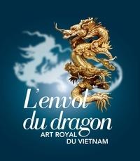 Pierre Baptiste - L'envol du dragon - Art royal du Vietnam.