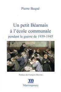 Pierre Baqué - Un petit Béarnais à l'école communale - Pendant la guerre de 1939-1945.