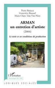 Pierre Baracca et Geneviève Roussel - Arman, un entretien d'artiste (2004) - Le texte et ses conditions de production.