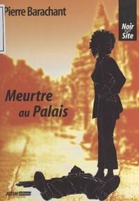 Pierre Barachant - Meurtre au palais.