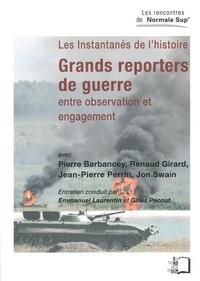 Pierre Barbancey et Renaud Girard - Les instantanés de l'histoire : grands reporters de guerre - Entre observation et engagement.
