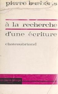 Pierre Barbéris - À la recherche d'une écriture, Chateaubriand.
