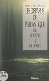 Pierre Barberoux et Daniel Allisy - Les disparus de l'Atlantique - Ou 58 jours à la dérive.