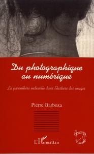 Pierre Barboza - Du photographique au numérique - La parenthèse indicielle dans l'histoire des images.
