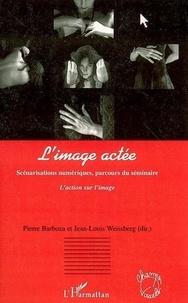 Pierre Barboza - L'image actée : scénarisations numériques, parcours du séminaire l'action sur l'image.