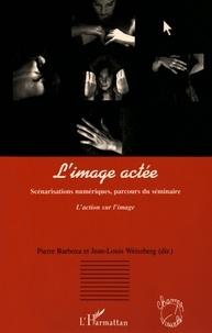 Pierre Barboza et Jean-Louis Weissberg - L'image actée - Scénarisations numériques, parcours du séminaire L'action sur l'image.