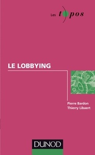 Pierre Bardon et Thierry Libaert - Le lobbying.