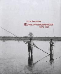 Pierre Bardou et Guy Latry - Félix Arnaudin - Oeuvre photographique (1874-1921).