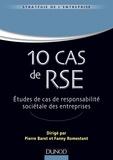 Pierre Baret et Fanny Romestant - 10 Cas de RSE - Cas réels d'entreprises, Tous secteurs d'activités, Apprentissage de la RSE par la pratique.