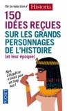Pierre Baron et Malek Chebel - 150 idées reçues sur les grands personnages de l'Histoire (et de leur époque).