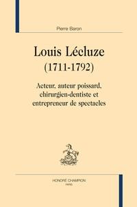 Pierre Baron - Louis Lécluze (1711-1792) - Acteur, auteur poissard, chirurgien-dentiste et entrepreneur de spectacles.