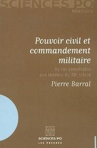 Pierre Barral - Pouvoir civil et commandement militaire - Du roi connétable aux leaders du 20e siècle.