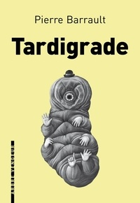 Pierre Barrault - Tardigrade.