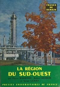Pierre Barrere et Robert Heisch - La région du Sud-Ouest.