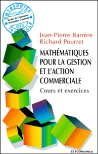 Pierre Barrere et Richard Pourret - Mathématiques pour la gestion et l'action commerciale - Cours et exercices.