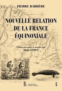 Pierre Barrere - Nouvelle relation de la France équinoxiale.