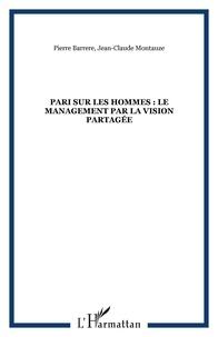 Pierre Barrere - Pari sur les hommes - Le management par la vision partagée.