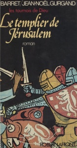 Pierre Barret et Jean-Noël Gurgand - Les tournois de Dieu (1) - Le templier de Jérusalem.