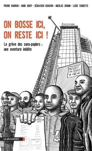 Pierre Barron et Anne Bory - On bosse ici, on reste ici ! - La grève des sans-papiers : une aventure inédite.