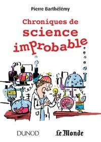 Pierre Barthélemy - Chroniques de science improbable.