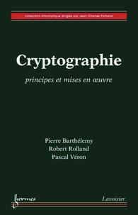 Pierre Barthélemy et Robert Rolland - Cryptographie - Principes et mises en oeuvre.