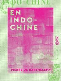 Pierre Barthélemy (de) - En Indo-Chine - Cambodge, Cochinchine, Laos, Siam méridional (1894-1895).