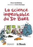 Pierre Barthélémy - La science improbable du Dr Bart.