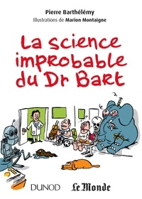 Pierre Barthélemy - La science improbable du Dr Bart.