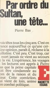 Pierre Bas - Par ordre du sultan, une tête.